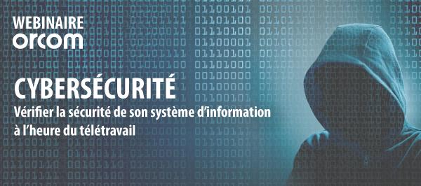 [WEBINAIRE] CYBERSECURITE : Vérifier la sécurité de son système d'information à l'heure du télétravail